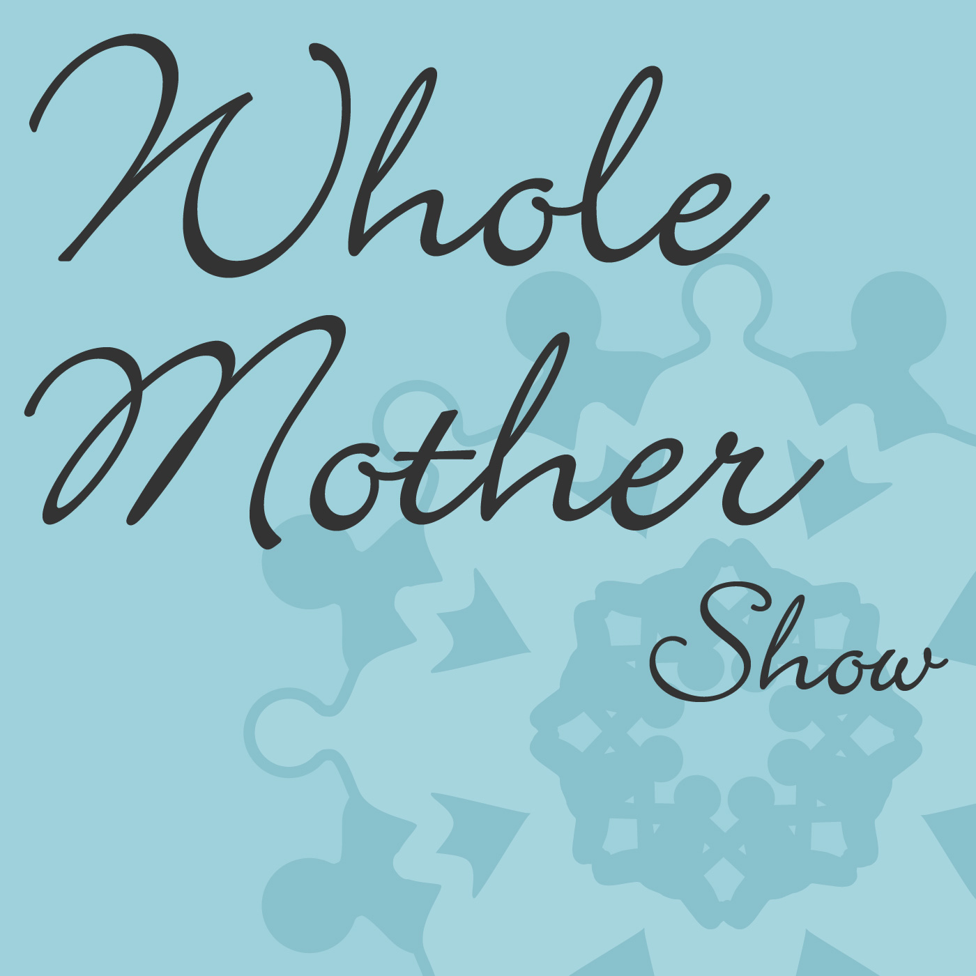 » Whole Mother Show